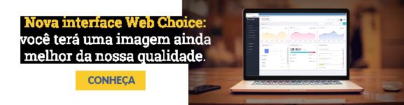 Nova interface Web Choice: você terá uma imagem ainda melhor da nossa qualidade.